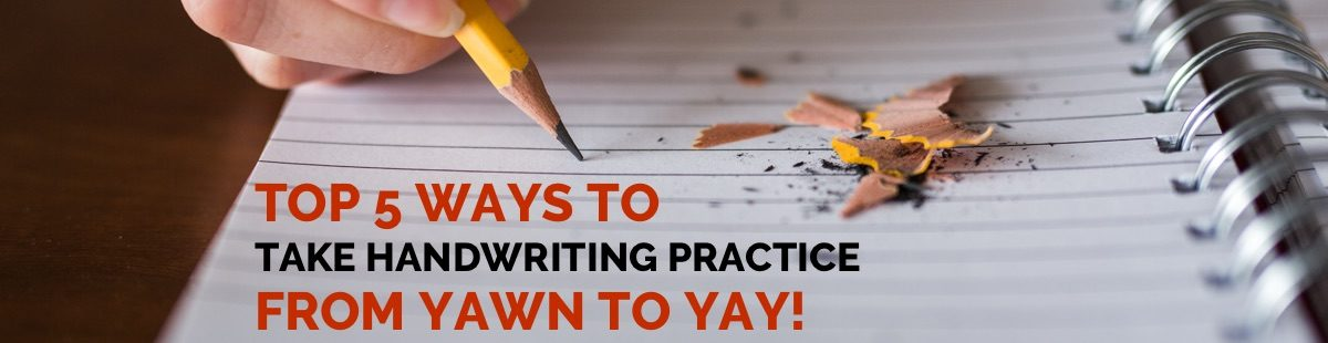 Top 5 Ways to Take Handwriting Practice from Yawn to Yay